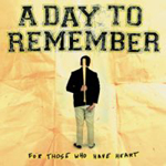 A Day To Remember - 'For Those Who Have Heart'''