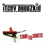 Itchy Poopzkid - 'Time To Ignite'